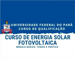 Read more about the article Faculdade de Física da UFPA oferta curso de capacitação em Energia Solar Fotovoltaica.  Inscrições até o dia 26 de setembro.