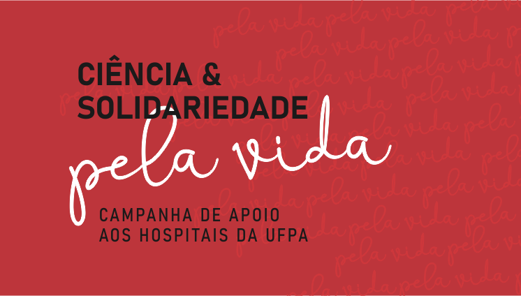 """APOIO FADESP: Campanha """"Ciência e Solidariedade pela Vida"""" é encerrada com arrecadação de R$ 43,7 mil para apoio ao Complexo Hospitalar da UFPA na pandemia."""