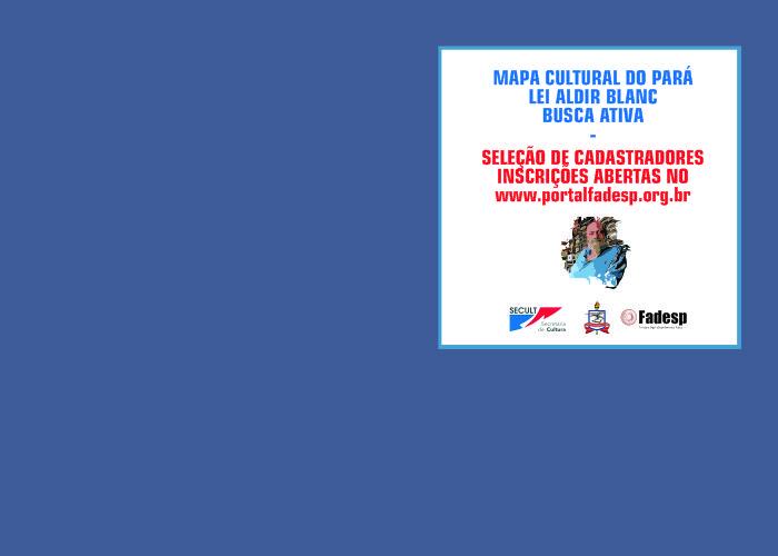 FADESP seleciona cadastradores de beneficiários do auxílio instituído pela Lei Aldir Blanc para a área cultural. Inscrições prorrogadas até a meia-noite desta quarta-feira, 14. Projeto da Secult em parceria com a UFPA.