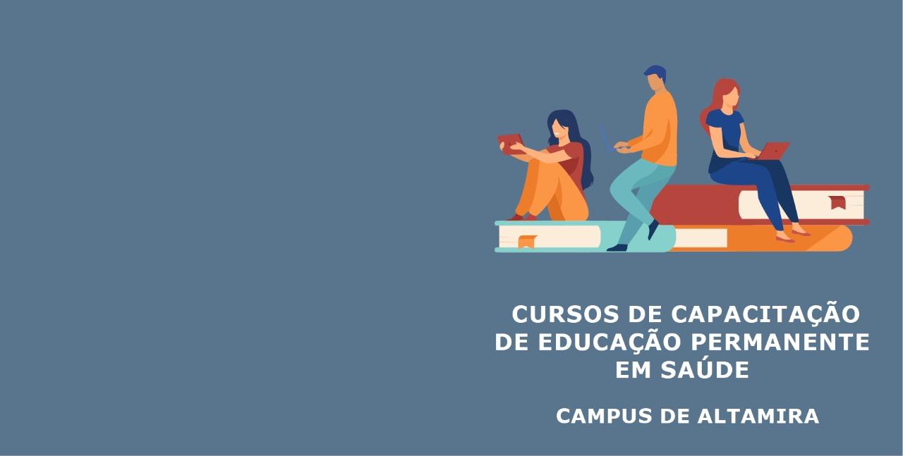Read more about the article Inscrições abertas para cursos de capacitação de Educação Permanente em Saúde – Campus Altamira